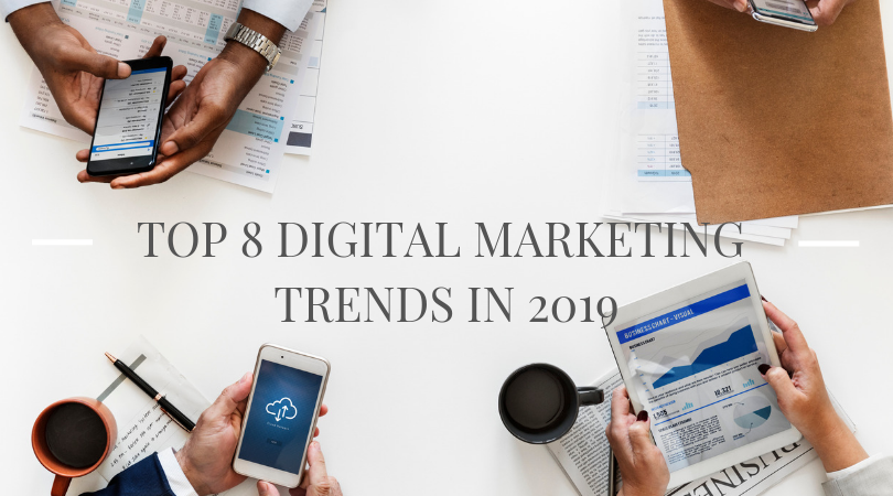 Top 8 Digital Marketing Trends in 2019