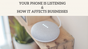 Your Phone Is Listening & How It Affects Businesses