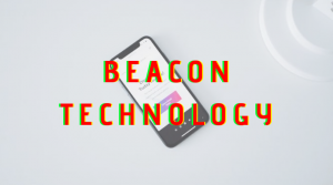 All About Beacon Technology